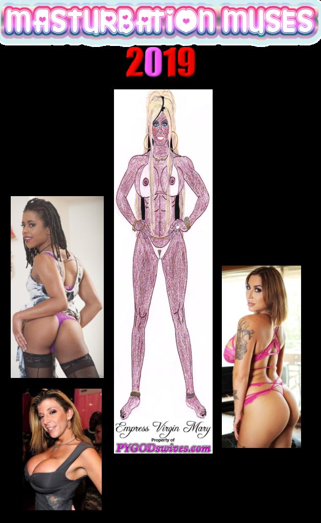 MASTURBATION MUSES 2019 1- Empress Virgin Mary; 2-Kira Noir; 3- Heidi Van Horny; 4- Sara Jay PYGODswives.com